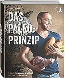 Das Paleo-Prinzip - Fit, gesund und schlank mit über 130 Rezepten