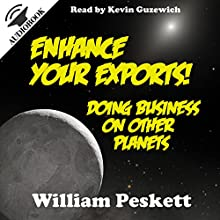 Enhance Your Exports! Doing Business on Other Planets (       UNABRIDGED) by William Peskett Narrated by Kevin Guzewich