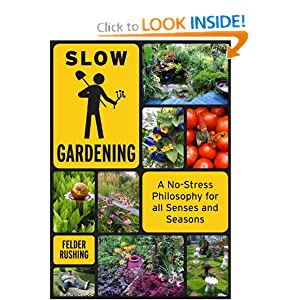 Slow Gardening: A No-Stress Philosophy for All Senses and All Seasons Felder Rushing