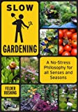 img - for Slow Gardening: A No-Stress Philosophy for All Senses and All Seasons book / textbook / text book