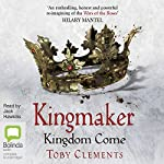 Kingdom Come: Kingmaker, Book 4 | Toby Clements