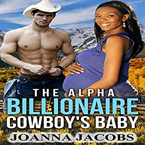 The Alpha Billionaire Cowboy's Baby Audiobook
