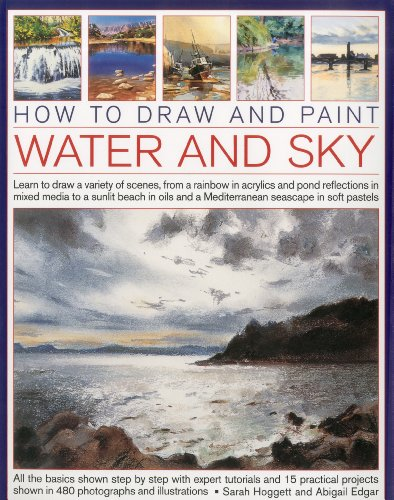 How to Draw and Paint Water and Sky: Learn to draw a variety of scenes, from a rainbow in acrylics and pond reflections in mixed media to a sunlit. seascap in soft pastels (How to Draw & Paint)