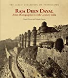 Raja Deen Dayal: Artist-Photographer in 19th-Century India (Alkazi Collection of Photography)