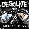 Desolate: The Complete Trilogy Hörbuch von Robert Brumm Gesprochen von: Andrew B. Wehrlen