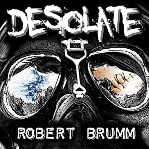 Desolate: The Complete Trilogy | [Robert Brumm]