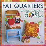 Fat Quarters: Small Fabrics, 50 Big Ideas