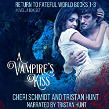 A Vampire's Kiss: Return to Fateful World Novella Box Set: Books 1-3 Audiobook by Cheri Schmidt, Tristan Hunt Narrated by Tristan Hunt