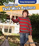 Run Your Own Yard-Work Business (Young Entrepreneurs)