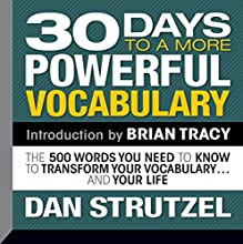30 Days to a More Powerful Vocabulary: The 500 Words You Need to Know to Transform Your Vocabulary...and Your Life  by Dan Strutzel Narrated by Dan Strutzel
