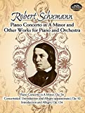 Piano Concerto in A Minor and Other Works for Piano and Orchestra (Dover Music Scores) (0486243400) by Schumann, Robert