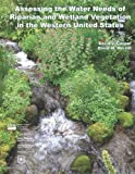 img - for Assessing the Water Needs of Riparian and Wetland Vegetation in the Western United States book / textbook / text book