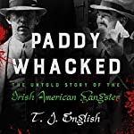 Paddy Whacked: The Untold Story of the Irish American Gangster | T. J. English