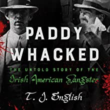 Paddy Whacked: The Untold Story of the Irish American Gangster Audiobook by T. J. English Narrated by David Colacci