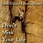 Don't Miss Your Life: Teachings of the Insentient | John Daido Loori Roshi