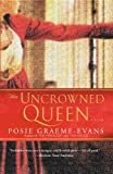 The Uncrowned Queen: A Novel (0743443748) by Graeme-Evans, Posie