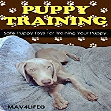 Puppy Training: Safe Puppy Toys for Training Your Puppy! Audiobook by  MAV4LIFE Narrated by Millian Quinteros