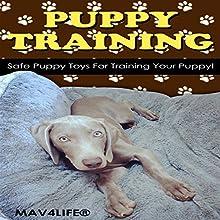 Puppy Training: Safe Puppy Toys for Training Your Puppy! | Livre audio Auteur(s) :  MAV4LIFE Narrateur(s) : Millian Quinteros