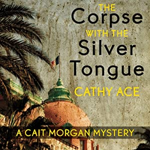 The Corpse with the Silver Tongue: A Cait Morgan Mystery, Book 1 | [Cathy Ace]