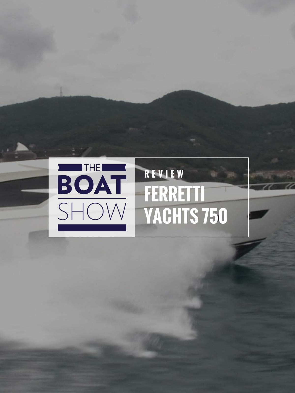 Review: Ferretti Yacht 750 - The Boat Show on Amazon Prime Instant Video UK
