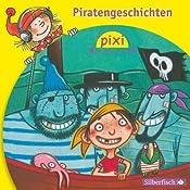 Piratengeschichten (Pixi Hören) | Heinz Janisch, Manuela Mechtel, Marianne Schröder, Alfred Neuwald, Klaus-Peter Weigand