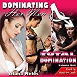 Dominating Her Men: Total Domination, Volume One | Alana Melos