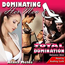 Dominating Her Men: Total Domination, Volume One Audiobook by Alana Melos Narrated by Audrey Lusk
