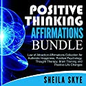 Positive Thinking Affirmations Bundle: Law of Attraction Affirmations Collection for Authentic Happiness, Positive Psychology, Thought Therapy, Brain Training and Positive Life Changes Audiobook by Sheila Skye Narrated by Nora Grace