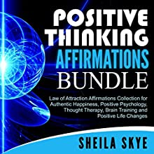 Positive Thinking Affirmations Bundle: Law of Attraction Affirmations Collection for Authentic Happiness, Positive Psychology, Thought Therapy, Brain Training and Positive Life Changes  by Sheila Skye Narrated by Nora Grace