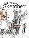 The Urban Sketcher: Techniques for Seeing and Drawing on Loc...
