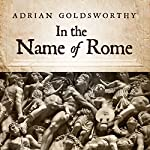 In the Name of Rome: The Men Who Won the Roman Empire | Adrian Goldsworthy