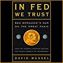In Fed We Trust: Ben Bernanke's War on the Great Panic (       UNABRIDGED) by David Wessel Narrated by Dan Woren