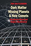 img - for Dark Matter, Missing Planets and New Comets: Paradoxes Resolved, Origins Illuminated Rev Sub by Tom Van Flandern (1999) Paperback book / textbook / text book