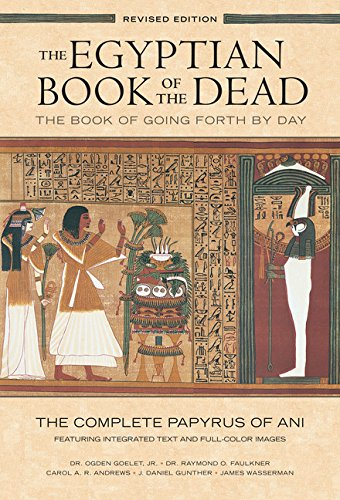 Download The Egyptian Book of the Dead: The Book of Going Forth by Day: The Complete Papyrus of Ani Featuring Integrated Text and Full-Color Images