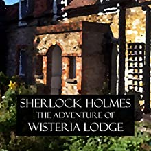 Sherlock Holmes: The Adventure of Wisteria Lodge Audiobook by Arthur Conan Doyle Narrated by Felbrigg Napoleon Herriot