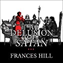 A Delusion of Satan: The Full Story of the Salem Witch Trials Audiobook by Frances Hill Narrated by Wanda McCaddon