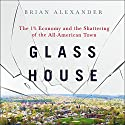 Glass House: The 1% Economy and the Shattering of the All-American Town Audiobook by Brian Alexander Narrated by Bob Souer