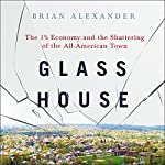 Glass House: The 1% Economy and the Shattering of the All-American Town | Brian Alexander