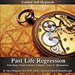 Past Life Regression Guided Self Hypnosis: With Bonus Drum Journey, Solfeggio Tones & Affirmations | Anna Thompson