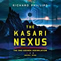 The Kasari Nexus: Rho Agenda Assimilation, Book 1 Hörbuch von Richard Phillips Gesprochen von: Alexander Cendese