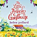 The Little French Guesthouse: La Cour des Roses, Book 1 Audiobook by Helen Pollard Narrated by Helen Johns
