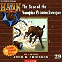 The Case of the Vampire Vacuum Sweeper: Hank the Cowdog Audiobook by John R. Erickson Narrated by John R. Erickson