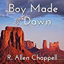 Boy Made of Dawn: Navajo Nation, Book 2 Audiobook by R. Allen Chappell Narrated by Kaipo Schwab
