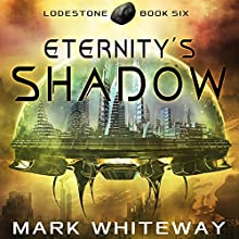 Eternity's Shadow: Lodestone, Book 6 Audiobook by Mark Whiteway Narrated by James Nutt