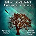 New Covenant Prophetic Ministry Audiobook by Jim Welton, Carolyn Welton Narrated by Jonathan Welton