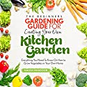 The Beginner's Gardening Guide for Creating Your Own Kitchen Garden: Everything You Need to Know on How to Grow Vegetables in Your Own Home Audiobook by Naqsh Mansoor Narrated by Eva R. Marienchild