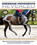 Dressage Movements Revealed ; Biomechanical Concepts and Bodywork-Using the Masterson Method - Jim Masterson with Susan Harris, Betsy Steiner & Coralie Hughes