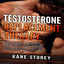 Testosterone Replacement Therapy: Gain Energy, Strength, Confidence and Become an Alpha Male with TRT (       UNABRIDGED) by Kane Storey Narrated by Michael Pirrello