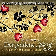 Der goldene Zweig (Französische Feenmärchen) Hörbuch von Marie Catherine D'Aulnoy Gesprochen von: Ron Holzschuh