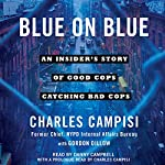 Blue on Blue: An Insider's Story of Good Cops Catching Bad Cops | Charles Campisi,Gordon Dillow - contributor